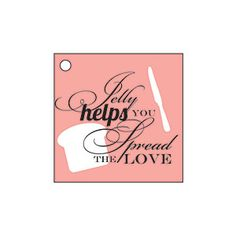 """""""Jelly Helps You Spread the Love"""" Gift Tag from MyRecipes.com"""