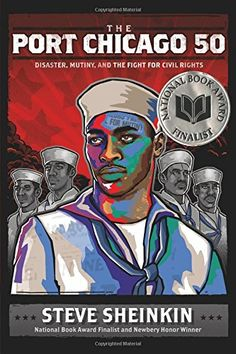 The Port Chicago 50: Disaster, Mutiny, and the Fight for Civil Rights: Steve Sheinkin: [2014 National Book Award Long List]