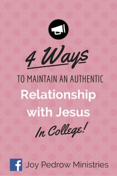 How can we maintain an authentic relationship with Jesus in college? -Joy Pedrow Ministries