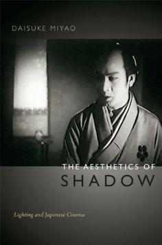 The Aesthetics of Shadow: Lighting and Japanese Cinema by Daisuke Miyao. $27.11. Publication: March 4, 2013. Publisher: Duke University Press Books (March 4, 2013)
