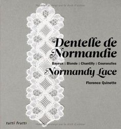 Amazon.fr - Dentelle de Normandie : Bayeux, Blonde, Chantilly, Courseulles - Florence Quinette - Livres
