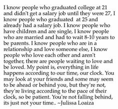 """... You're not falling behind, It's just not your time."""""""