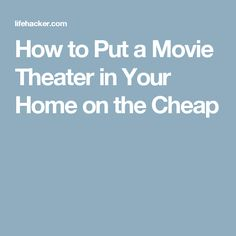 How to Put a Movie Theater in Your Home on the Cheap