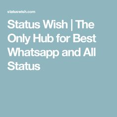 Status Wish   The Only Hub for Best Whatsapp and All Status