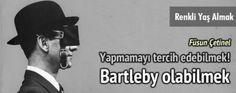 Herman Melville ve Katip Bartleby... Yapmamayı tercih edebilir misiniz?