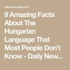 9 Amazing Facts About The Hungarian Language That Most People Don't Know - Daily News Hungary All News, Amazing Facts, Hungary, Fun Facts, Teaching, Math Equations, Languages, People, Tutorials