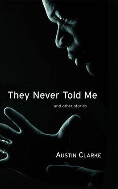 They Never Told Me - Austin Clarke Tell Me, Book Lists, Never, Fiction, Music, Books, Products, Livros, Muziek