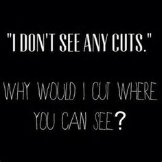 Why would I cut where people can see...