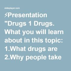 """⚡Presentation """"Drugs 1 Drugs. What you will learn about in this topic: 1.What drugs are 2.Why people take them 3.Doping 4.The effects of taking drugs in sport 5.Banned."""""""
