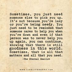 Sometimes, you just need someone else to pick you up. It's not because you're lazy or you're being needy.