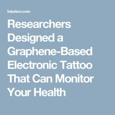 Researchers Designed a Graphene-Based Electronic Tattoo That Can Monitor Your Health