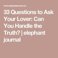 33 Questions to Ask Your Lover: Can You Handle the Truth? | elephant journal