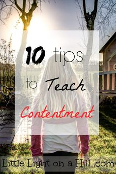 Contentment is hard to teach - and practice! - in our culture. Here are ten tips to help you find more contentment with the things God has given you today.