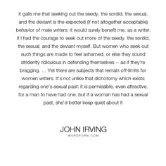 "John Irving - ""It galls me that seeking out the seedy, the sordid, the sexual, and the deviant is..."". sex, writing-life, double-standards"