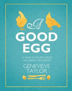 A Good Egg: A Year of Recipes from an Urban Hen-Keeper by Genevieve Taylor was created when the author was inspired find the most imaginative ways to make the best use of her hens' steady supply of eggs, and at the same time use as much fruit and vegetables from her garden as possible. Genevieve Taylor has created a year's worth of recipes that are shaped by the changing seasons and are spontaneous, unfussy and joyful.