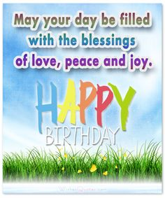 May your day be filled with the blessings of love, peace and joy.  #Christian #Birthday #Wishes