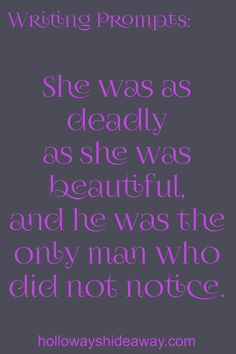 Romance Writing Prompts-November 2016-She was as deadly as she was beautiful, and he was the only man who did not notice.