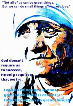 "One Minute Reflection – September 4 #pinterest #stmotherteresa Each one has his own gift from God……….1 Cor 7:7 REFLECTION – ""Not all of us can do great things. But we can do small things with great love…..God doesn't require us to succeed, He only requires that we try…….I can do things you cannot, ............"
