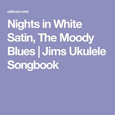 Nights in White Satin, The Moody Blues | Jims Ukulele Songbook