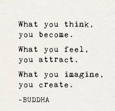 Inspirational Quote - What you think, you become.  What you feel, you attract.  What you imagine, you create. - BUDDHA