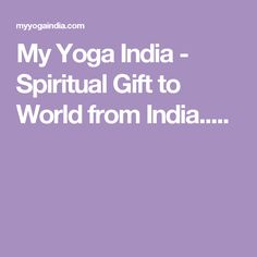 My Yoga India - Spiritual Gift to World from India.....