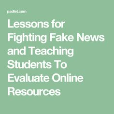 Lessons for Fighting Fake News and Teaching Students To Evaluate Online Resources