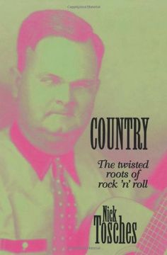 Country: The Twisted Roots Of Rock 'n' Roll: Nick Tosches: 9780306807138: Amazon.com: Books
