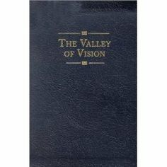 The Valley Of Vision - A Collection of Puritan Prayers
