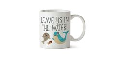 Leave us in the water mug
