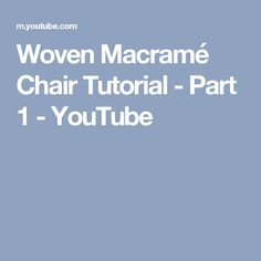 Woven Macramé Chair Tutorial - Part 1 - YouTube