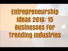 Entrepreneurship Ideas 2016 - 15 Businesses For Trending Industries