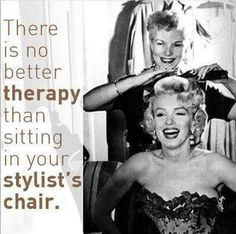 To me :there is no better therapy than having my customers sitting in my stylist chair