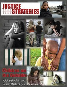 Children on the Outside: Voicing the Pain and Human Costs of Parental Incarceration