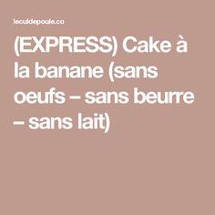 (EXPRESS) Cake à la banane (sans oeufs – sans beurre – sans lait)