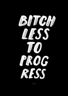 Bitch less to progress. http://www.imcites.com/imcites/1865