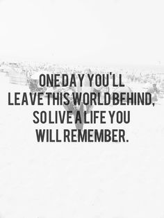 """""""One day you'll leave this world behind, so live a life"""