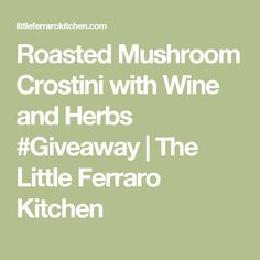Roasted Mushroom Crostini with Wine and Herbs #Giveaway | The Little Ferraro Kitchen
