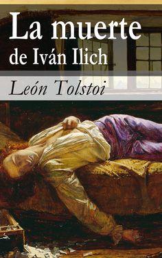 La muerte de Ivan Ilych, de Leon Tolstoy, arruinará tu entusiasmo por la vida. | 13 Libros que arruinarán tu vida para siempre