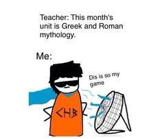 To bad my school does not teach Greek or Roman mythology, I would've been the BOSS at that class