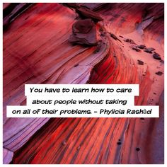 You have to learn how to care about people without taking on all of their problems. - Phylicia Rashād