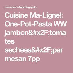 Cuisine Ma-Ligne!: One-Pot-Pasta WW jambon/tomates sechees/parmesan 7pp