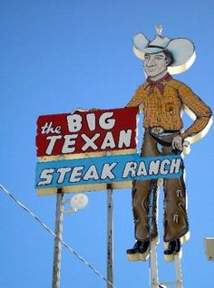 Big Texan Steak Ranch, Amarillo,  Texas - the long-legged cowboy has beckoned travelers off Route 66 since 1960. If you can eat all 72 ounces of a top-sirloin steak, as well as a baked potato, salad, roll, and shrimp cocktail in one hour- it's free! According to the Big Texan's website, 60,000 people have attempted the feat and about 8,500 have succeeded. The youngest to do it was an 11 year old boy, and the oldest was a 69 year old grandmother!
