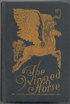 Joseph Ausländer and Frank Ernest Hill: Winged Horse, Doubleday Page & Co. Book Cover Art, Book Cover Design, Book Design, Vintage Book Covers, Vintage Books, Old Books, Antique Books, Illustrations Vintage, Winged Horse