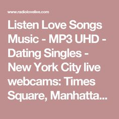 Listen Love Songs Music - MP3 UHD - Dating Singles - New York City live webcams: Times Square, Manhattan - Broadway tickets
