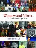 Window and Mirror – RTÉ Television by John Bowman - The Collins Press: Irish Book Publisher John Bowman, History Books, Book Publishing, Battle, Author, Mirror, Irish, Window, Irish Language