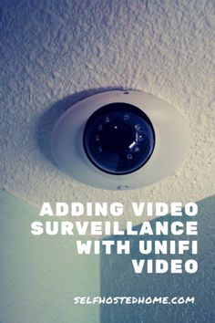 Adding Home Video Surveillance with UniFi Video - Self Hosted Home Home Video Surveillance, Best Security Cameras, Robotic Automation, Smart Home Automation, Dome Camera, Network Solutions, Home Network, Interesting Reads, Digital Technology