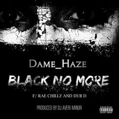 [New Music]- Dame Haze (@Dame_Haze) Ft. Rae Chillz (@raechi) & DubD (@Dubd30 – Black No More | voiceoftheug