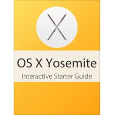 OS X Yosemite Interactive Starter Guide by Jeff Benjamin