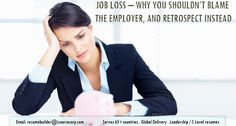 Job Loss – Why You Shouldn't Blame The Employer, And Retrospect Instead   Resume Builder Resume Writing Service   Pulse   LinkedIn