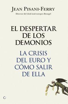 """El despertar de los demonios """"La crisis del euro y cómo salir de ella"""" / Jean Pisani-Ferry"""